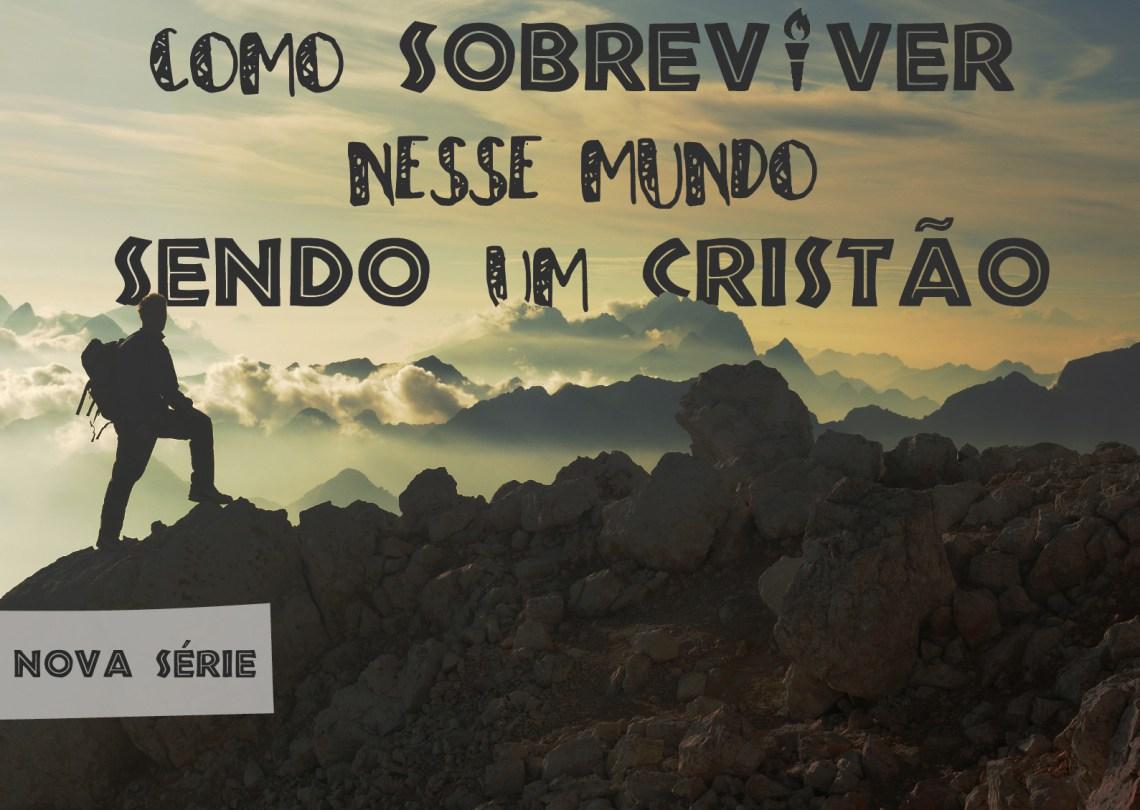 como-sobreviver-nesse-mundo-sendo-um-cristão